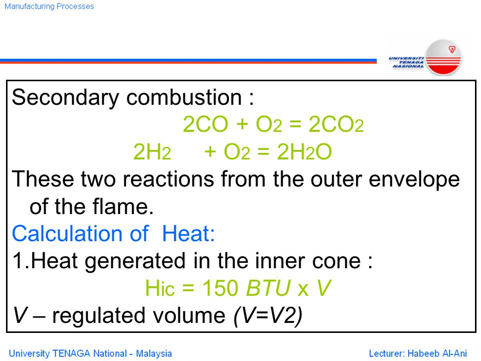 Secondary combustion : 2CO + O 2 = 2CO 2 2H 2 + O 2 = 2H 2 O These two reactions from the outer envelope of the flame.