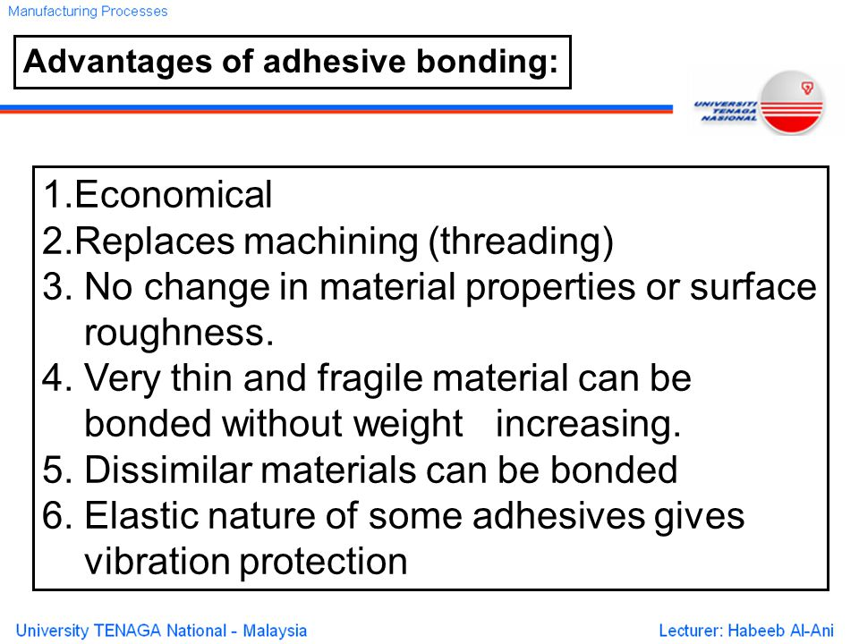 Advantages of adhesive bonding: 1.Economical 2.Replaces machining (threading) 3.