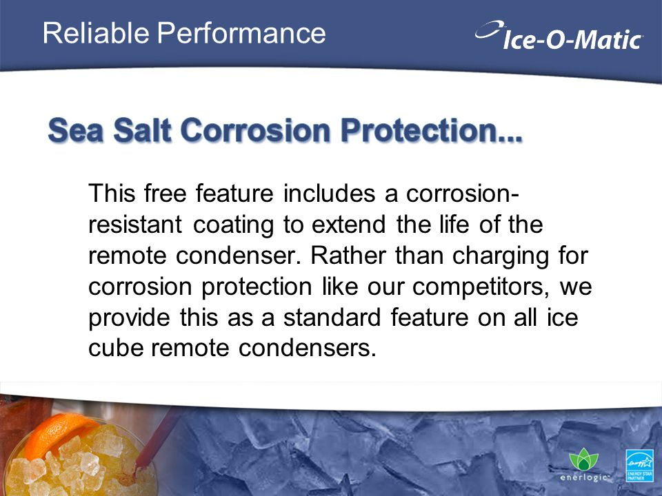This free feature includes a corrosion- resistant coating to extend the life of the remote condenser.