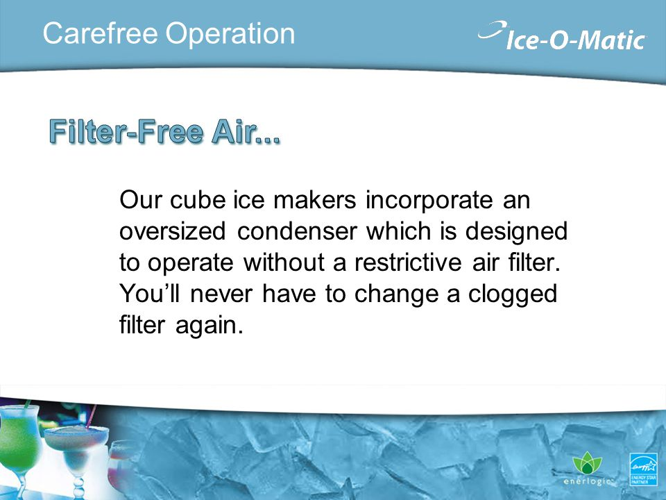 Our cube ice makers incorporate an oversized condenser which is designed to operate without a restrictive air filter.