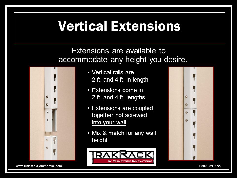 www.TrakRackCommercial.com 1-800-689-9055 The Vertical Rails The vertical rails attach to the horizontal support with one simple step.