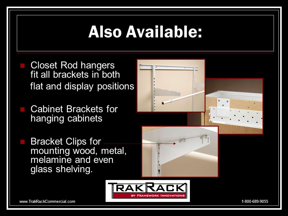 www.TrakRackCommercial.com 1-800-689-9055 Multi Purpose Brackets Lock in Place Brackets come in three sizes to accommodate 12, 16 and 20 shelving.