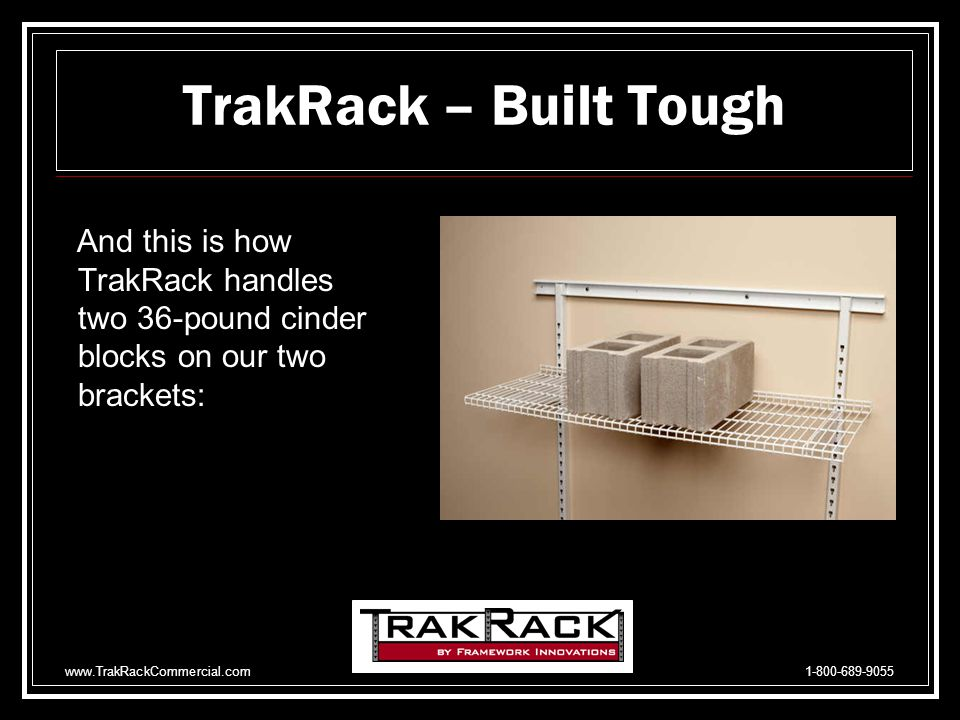 www.TrakRackCommercial.com 1-800-689-9055 Competitors 48 wire shelf on TrakRack 16 brackets & verticals adjusted to a 40 span.