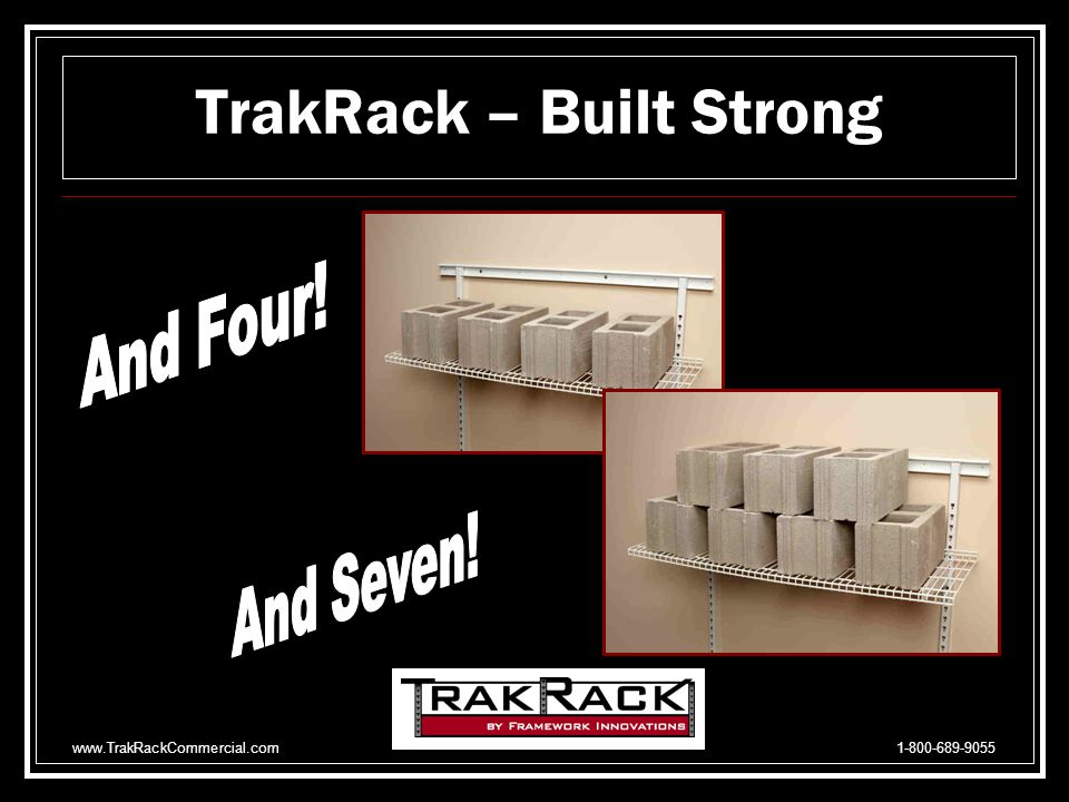 www.TrakRackCommercial.com 1-800-689-9055 TrakRack – Built Tough And this is how TrakRack handles two 36-pound cinder blocks on our two brackets: