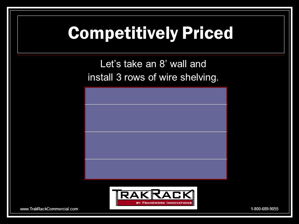 www.TrakRackCommercial.com 1-800-689-9055 Now You Have A Choice! Big Retail Box Competitor TrakRack