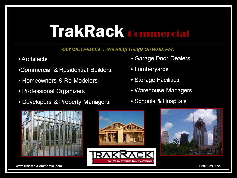 www.TrakRackCommercial.com 1-800-689-9055 TrakRack Commercial Easy to Install Sturdy Construction Competitively Priced Re-Usable