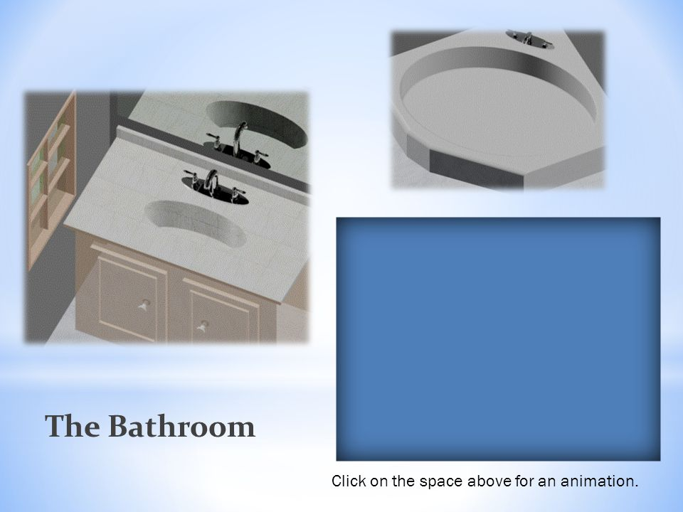 The Bathroom Click on the space above for an animation.