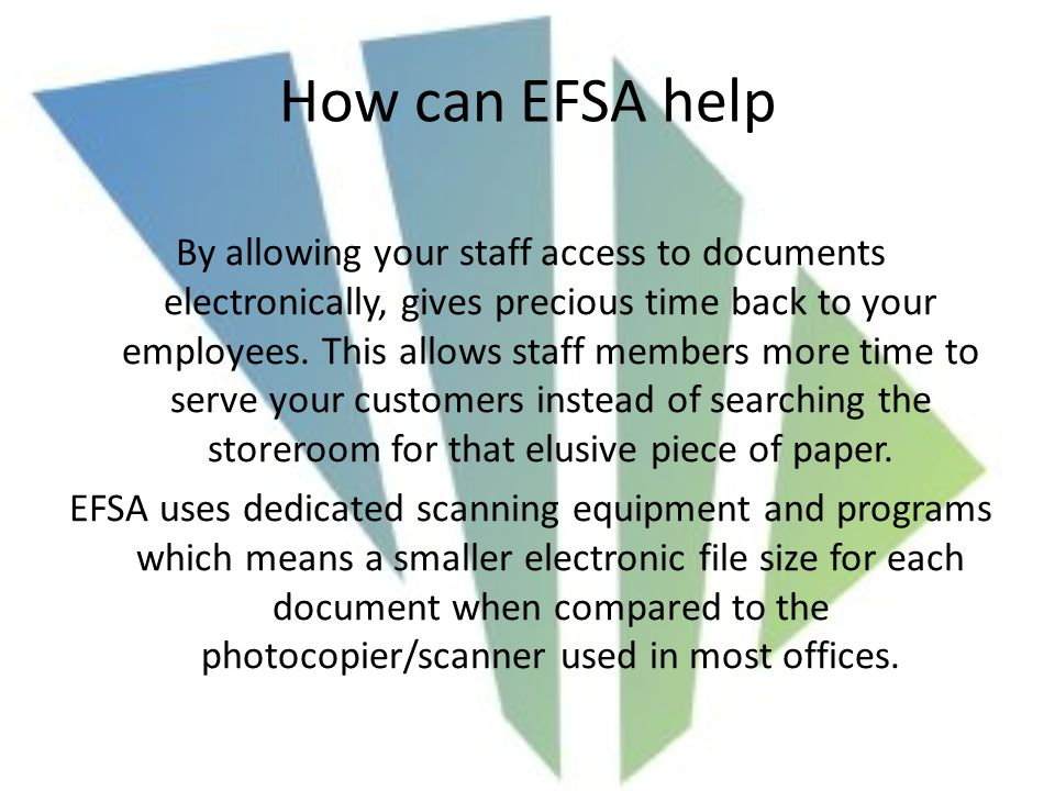How can EFSA help By allowing your staff access to documents electronically, gives precious time back to your employees.