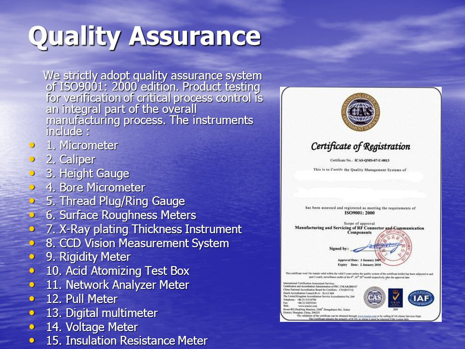 Quality Assurance We strictly adopt quality assurance system of ISO9001: 2000 edition.