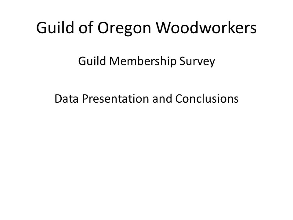 Guild of Oregon Woodworkers Guild Membership Survey Data Presentation and Conclusions