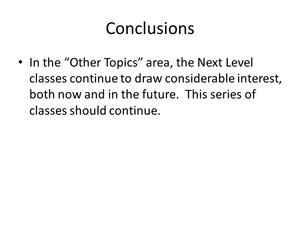 Conclusions In the Other Topics area, the Next Level classes continue to draw considerable interest, both now and in the future.