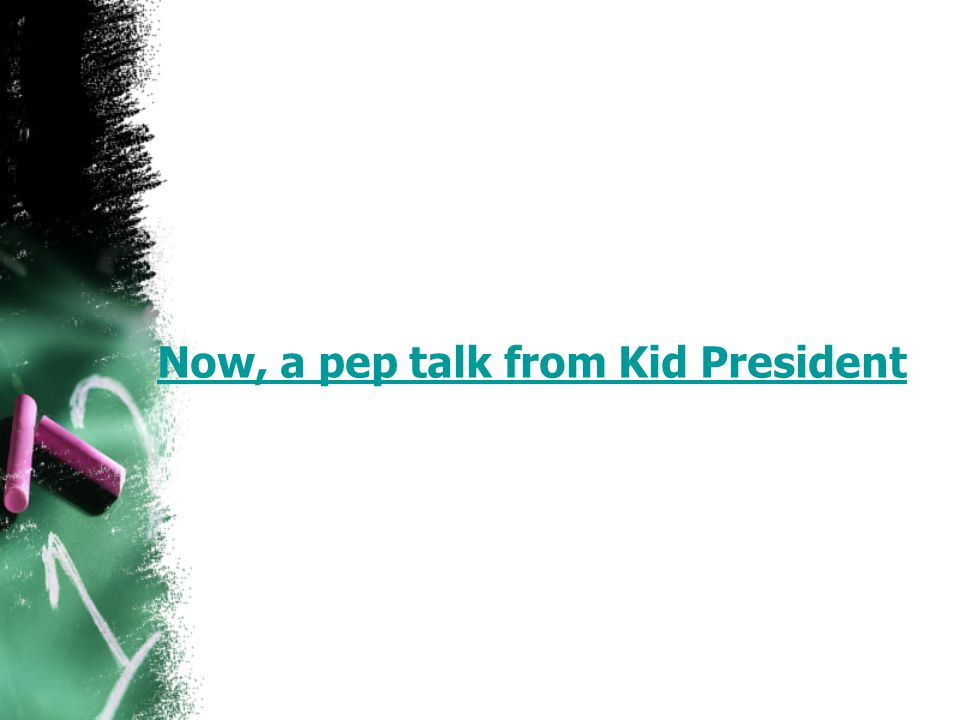 Now, a pep talk from Kid President