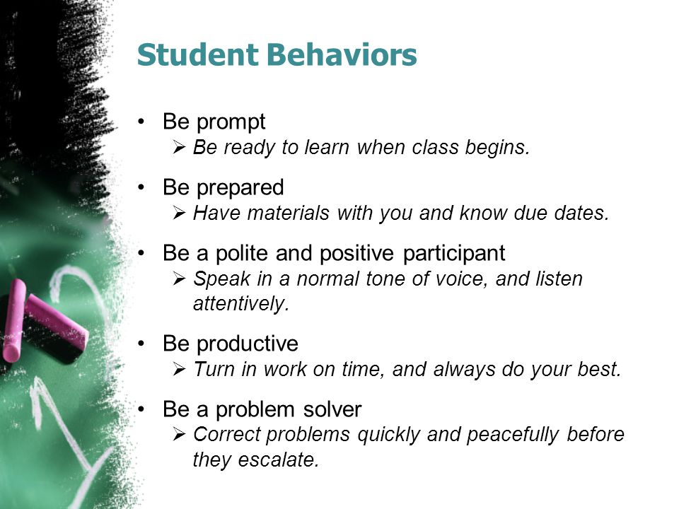Student Behaviors Be prompt Be ready to learn when class begins.