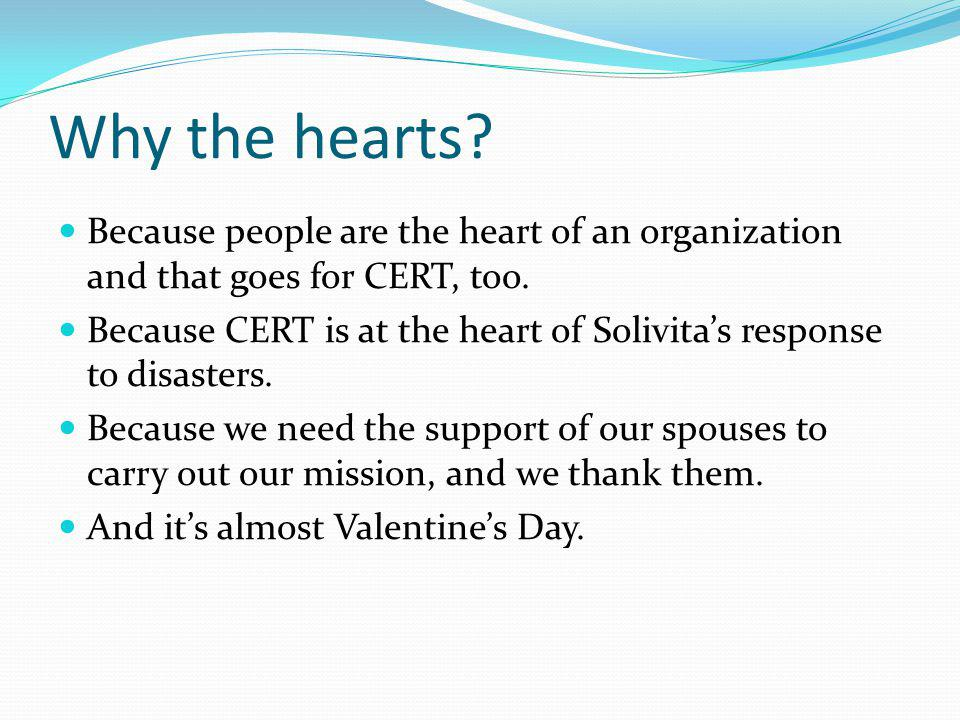 Why the hearts. Because people are the heart of an organization and that goes for CERT, too.