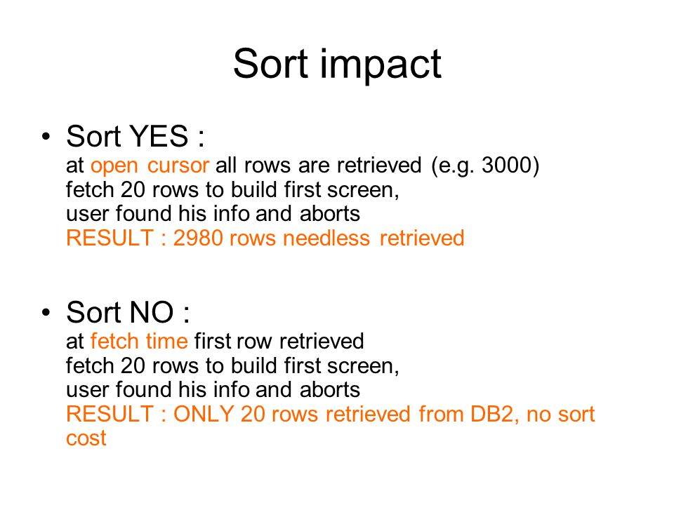 Sort impact Sort YES : at open cursor all rows are retrieved (e.g.