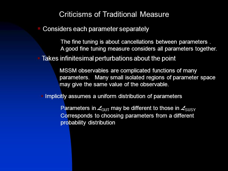 Criticisms of Traditional Measure Considers each parameter separately The fine tuning is about cancellations between parameters.