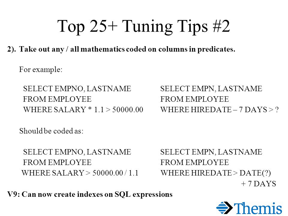 Top 25+ Tuning Tips #2 2). Take out any / all mathematics coded on columns in predicates.