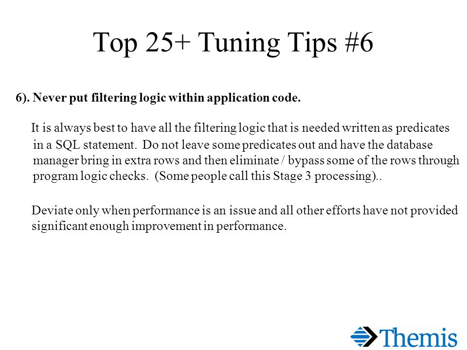 Top 25+ Tuning Tips #6 6). Never put filtering logic within application code.