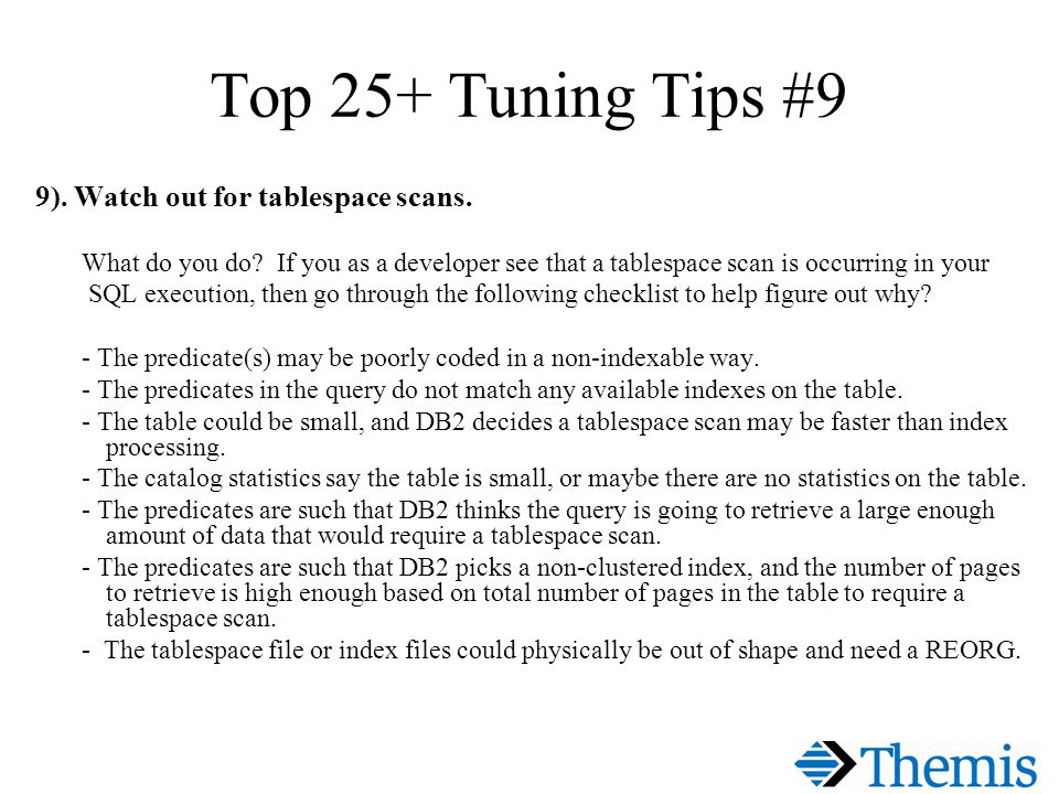 Top 25+ Tuning Tips #9 9). Watch out for tablespace scans.