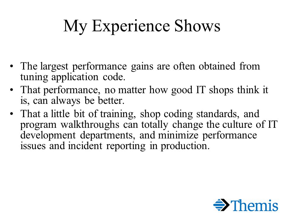 My Experience Shows The largest performance gains are often obtained from tuning application code.