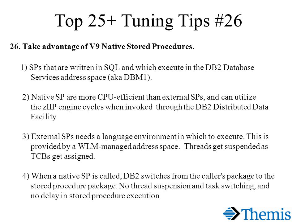 Top 25+ Tuning Tips #26 26. Take advantage of V9 Native Stored Procedures.