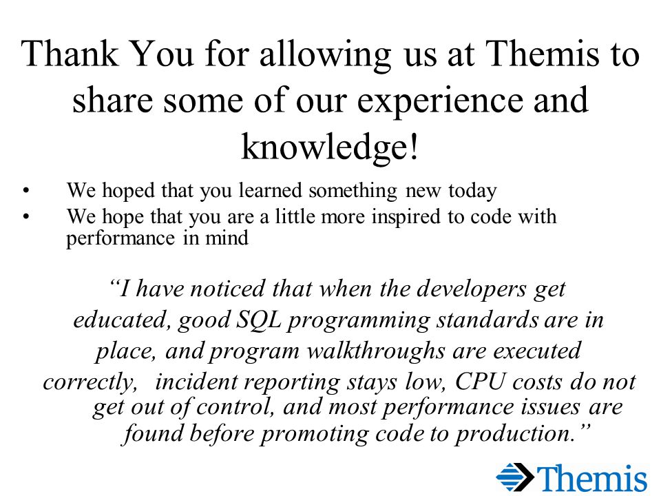 Thank You for allowing us at Themis to share some of our experience and knowledge.