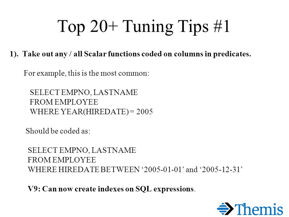 Top 20+ Tuning Tips #1 1). Take out any / all Scalar functions coded on columns in predicates.