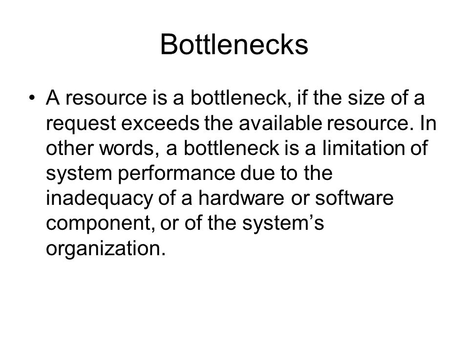 Bottlenecks A resource is a bottleneck, if the size of a request exceeds the available resource.