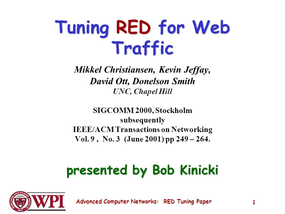 Advanced Computer Networks: RED Tuning Paper 1 Tuning RED for Web Traffic Mikkel Christiansen, Kevin Jeffay, David Ott, Donelson Smith UNC, Chapel Hill SIGCOMM 2000, Stockholm subsequently IEEE/ACM Transactions on Networking Vol.