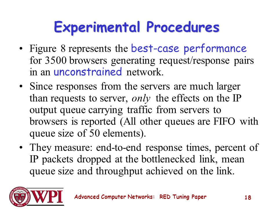 Advanced Computer Networks: RED Tuning Paper 18 Experimental Procedures Figure 8 represents the best-case performance for 3500 browsers generating request/response pairs in an unconstrained network.
