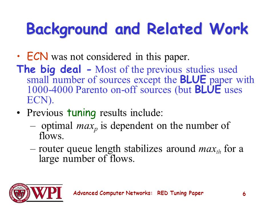 Advanced Computer Networks: RED Tuning Paper 6 Background and Related Work ECN was not considered in this paper.