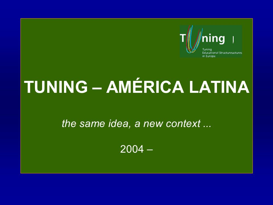 TUNING – AMÉRICA LATINA the same idea, a new context... 2004 –