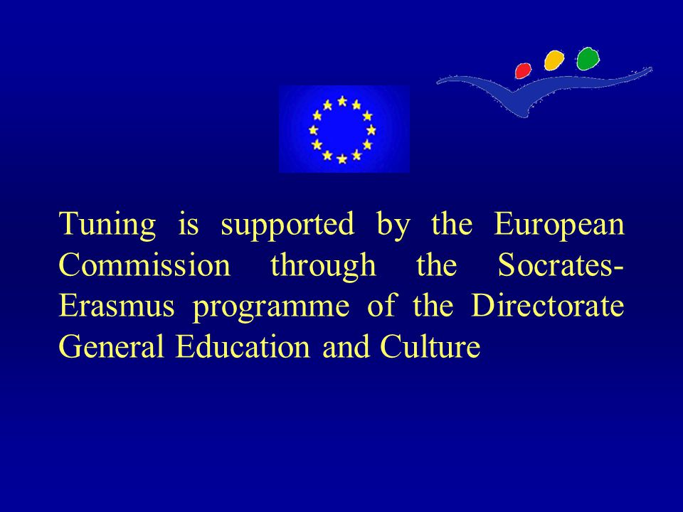 Tuning is supported by the European Commission through the Socrates- Erasmus programme of the Directorate General Education and Culture