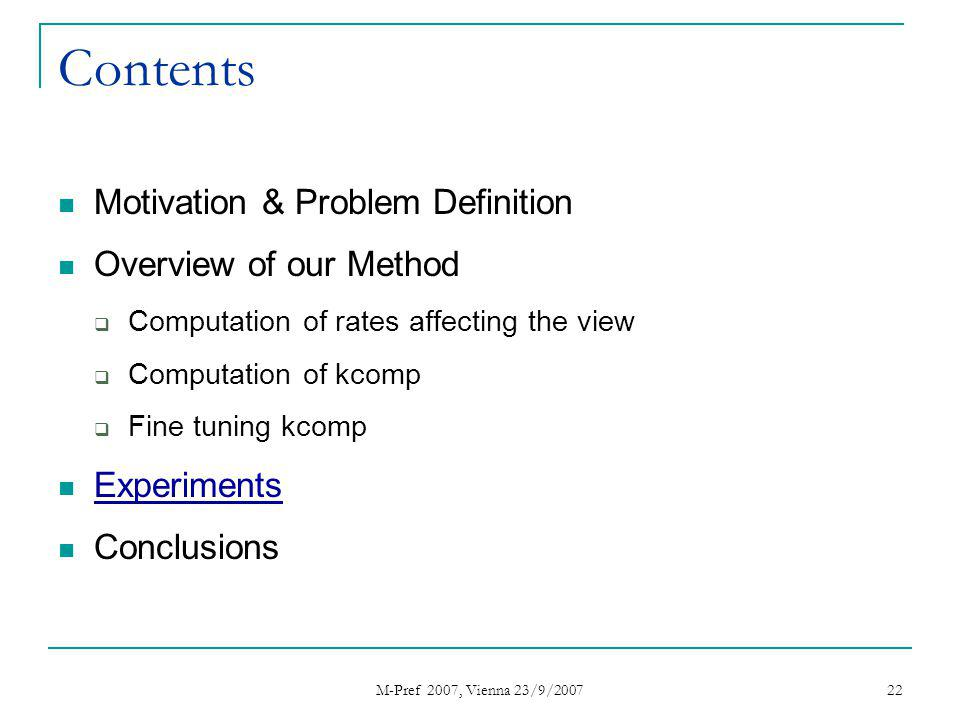 M-Pref 2007, Vienna 23/9/2007 22 Contents Motivation & Problem Definition Overview of our Method Computation of rates affecting the view Computation of kcomp Fine tuning kcomp Experiments Conclusions