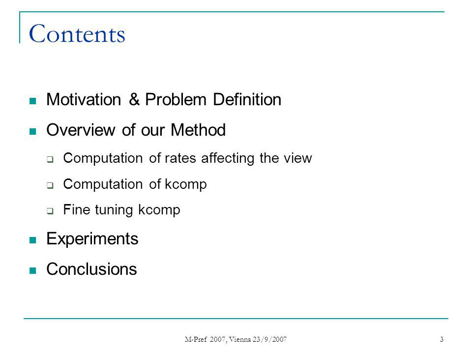 M-Pref 2007, Vienna 23/9/2007 3 Contents Motivation & Problem Definition Overview of our Method Computation of rates affecting the view Computation of kcomp Fine tuning kcomp Experiments Conclusions