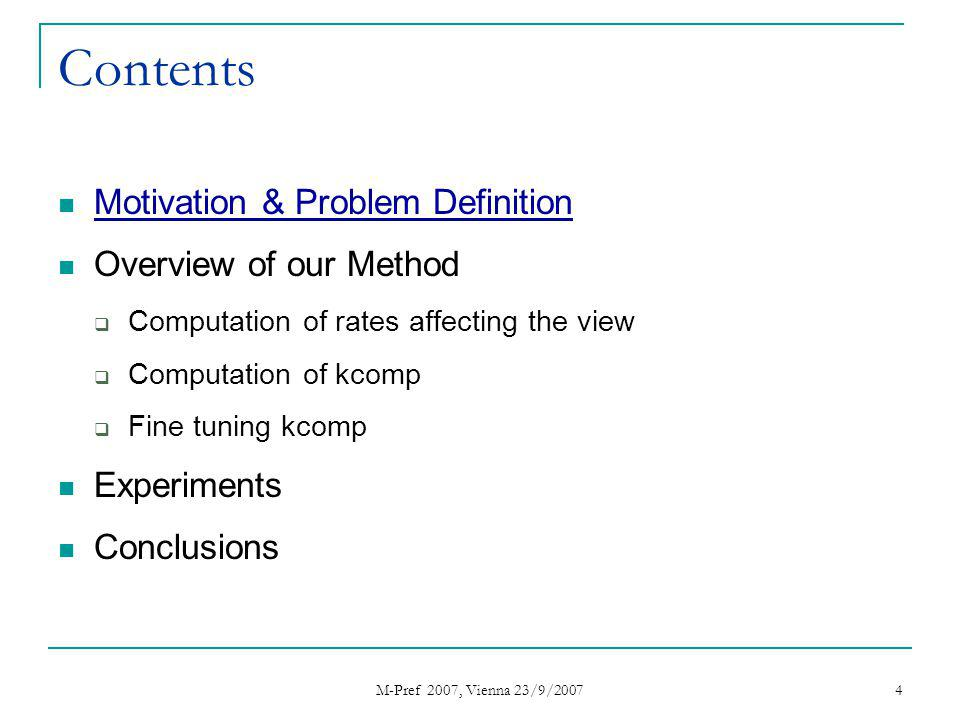 M-Pref 2007, Vienna 23/9/2007 4 Contents Motivation & Problem Definition Overview of our Method Computation of rates affecting the view Computation of kcomp Fine tuning kcomp Experiments Conclusions