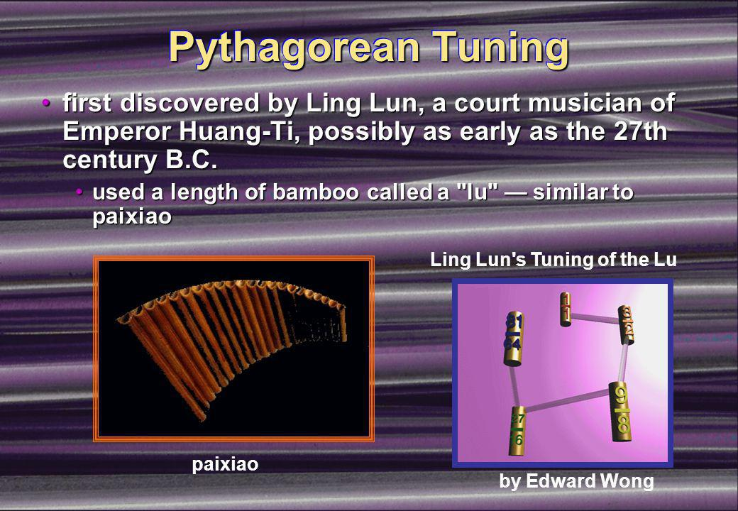 Pythagorean Tuning Ling Lun s Tuning of the Lu by Edward Wong paixiao first discovered by Ling Lun, a court musician of Emperor Huang-Ti, possibly as early as the 27th century B.C.first discovered by Ling Lun, a court musician of Emperor Huang-Ti, possibly as early as the 27th century B.C.