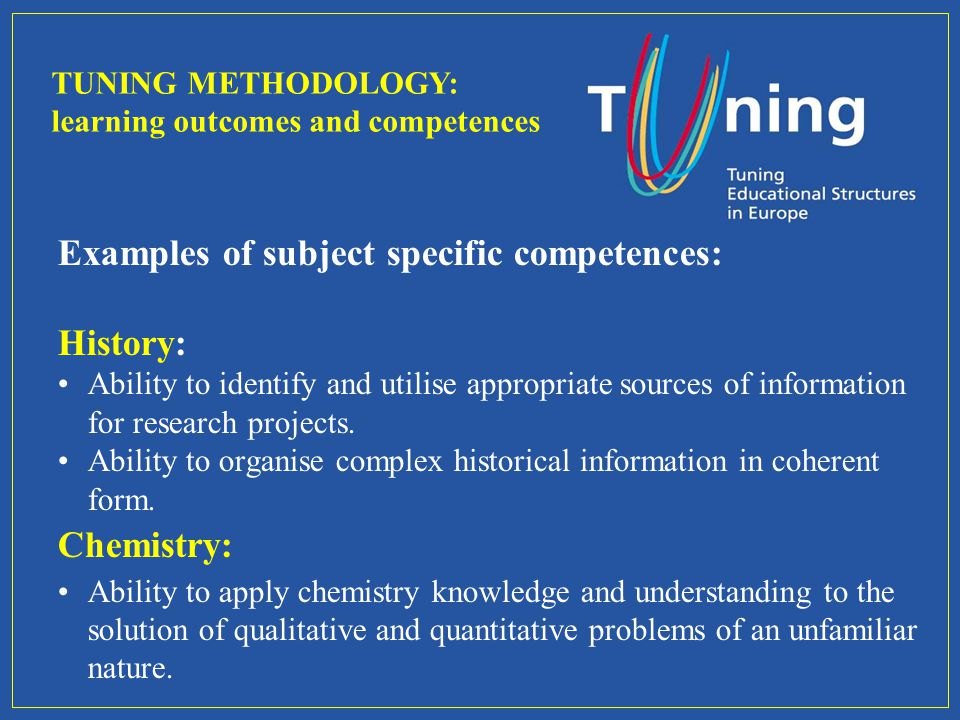 Examples of subject specific competences: History: Ability to identify and utilise appropriate sources of information for research projects.