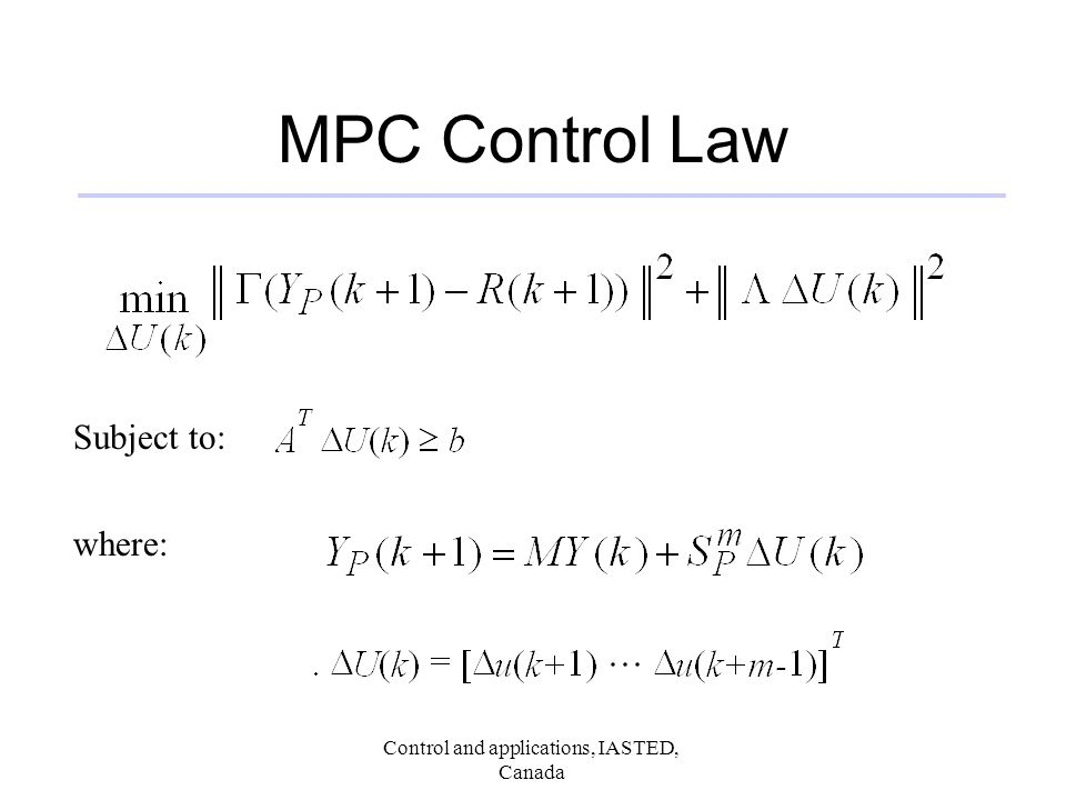 Control and applications, IASTED, Canada MPC Control Law Subject to: where: