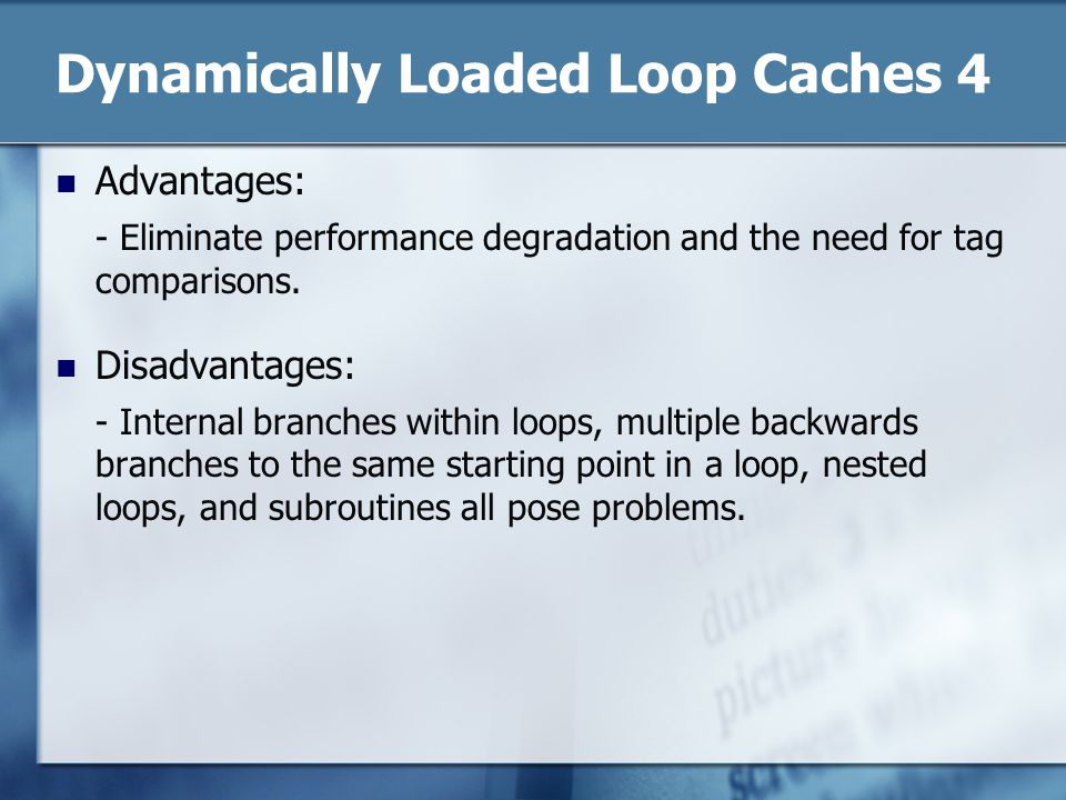 Dynamically Loaded Loop Caches 4 Advantages: - Eliminate performance degradation and the need for tag comparisons.