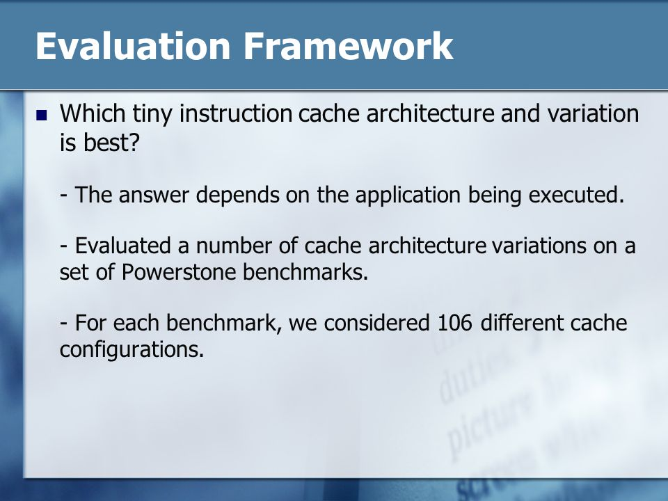 Evaluation Framework Which tiny instruction cache architecture and variation is best.