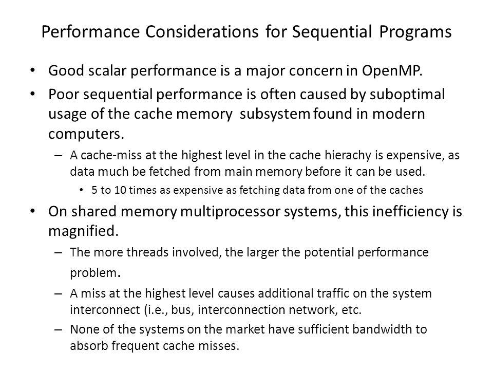 Performance Considerations for Sequential Programs Good scalar performance is a major concern in OpenMP.