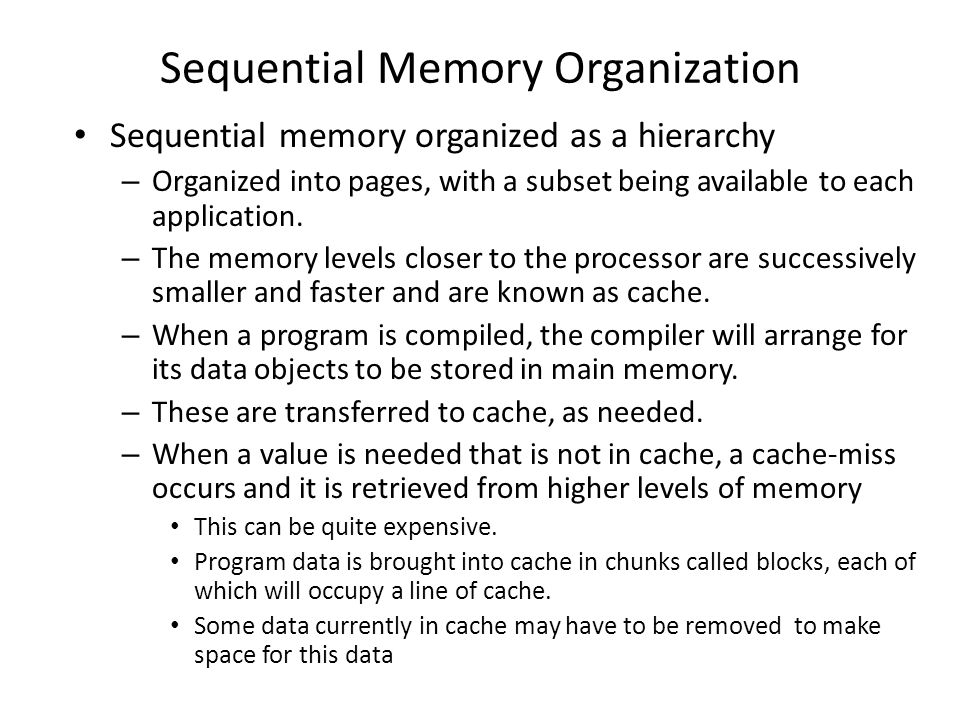 Sequential Memory Organization Sequential memory organized as a hierarchy – Organized into pages, with a subset being available to each application.