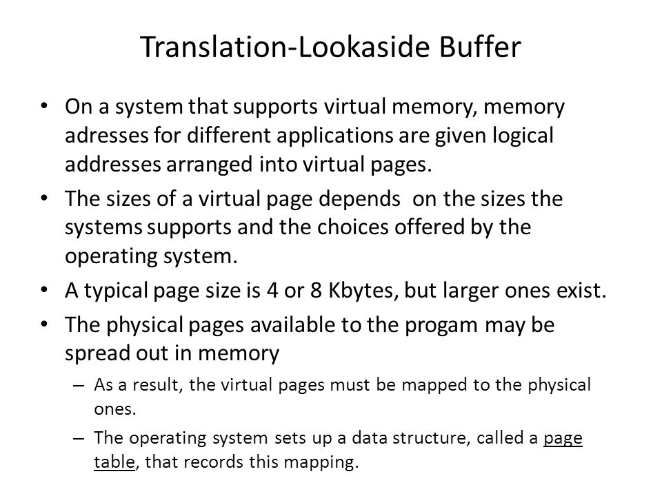 Translation-Lookaside Buffer On a system that supports virtual memory, memory adresses for different applications are given logical addresses arranged into virtual pages.