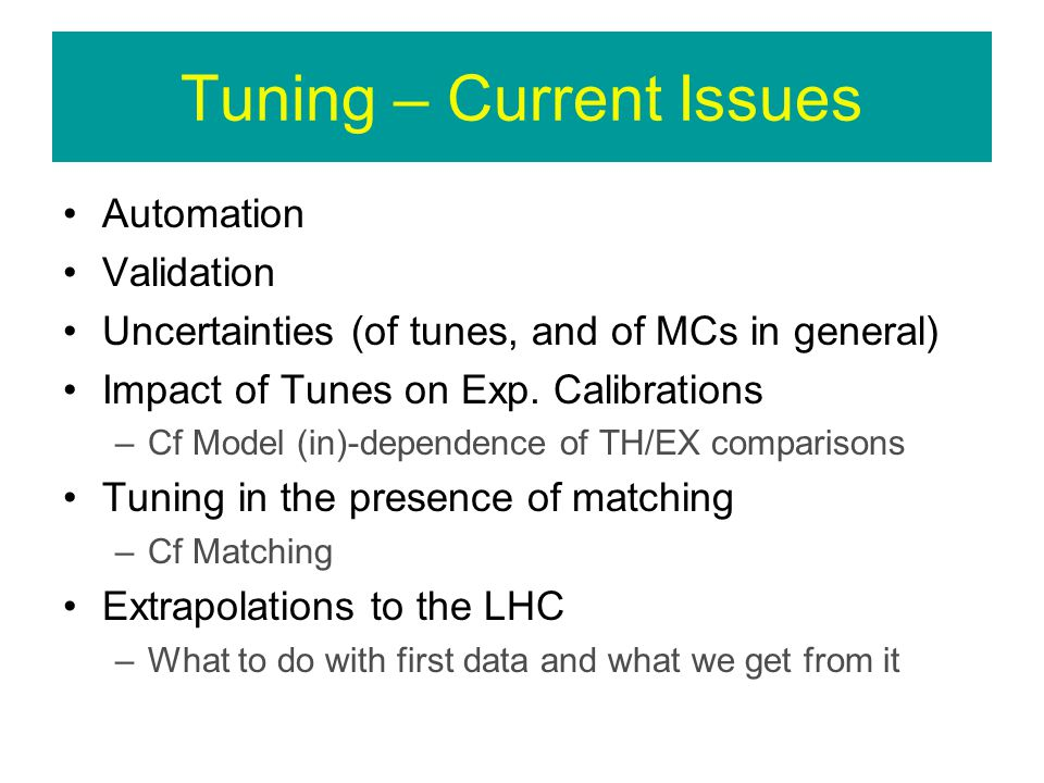 Tuning – Current Issues Automation Validation Uncertainties (of tunes, and of MCs in general) Impact of Tunes on Exp.