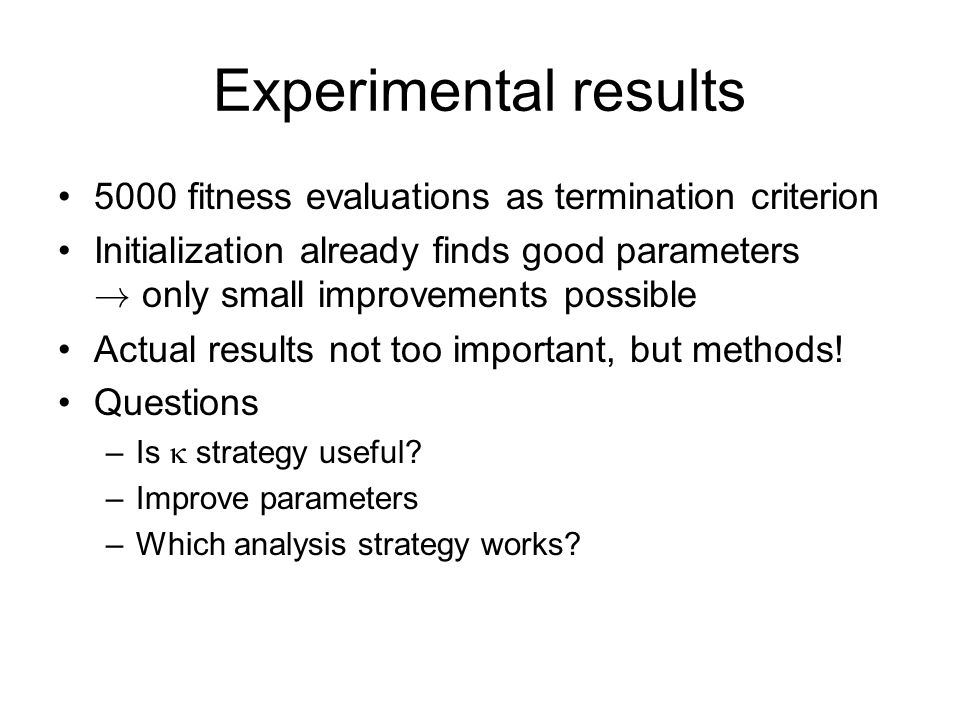 Experimental results 5000 fitness evaluations as termination criterion Initialization already finds good parameters .