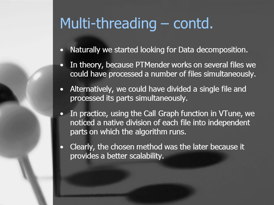 Multi-threading – contd. Naturally we started looking for Data decomposition.