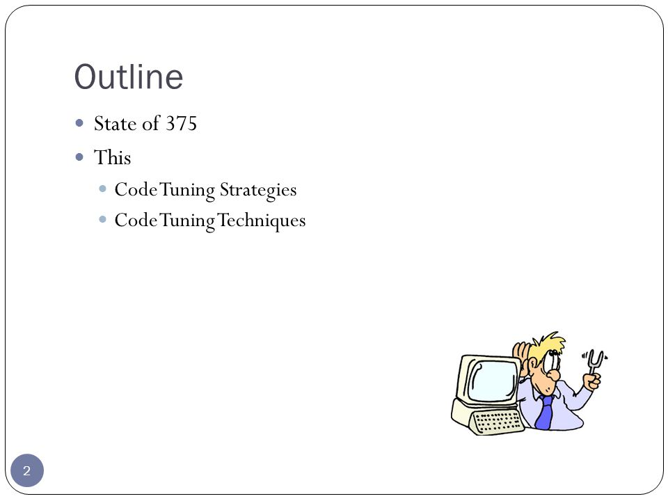 Outline 2 State of 375 This Code Tuning Strategies Code Tuning Techniques