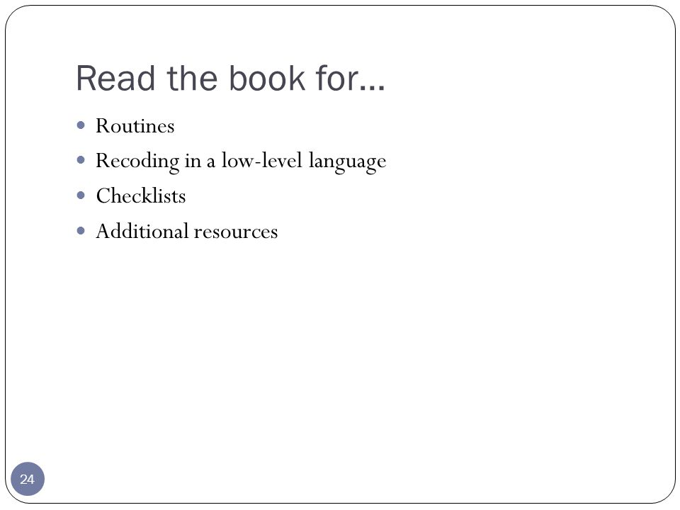 Read the book for… 24 Routines Recoding in a low-level language Checklists Additional resources