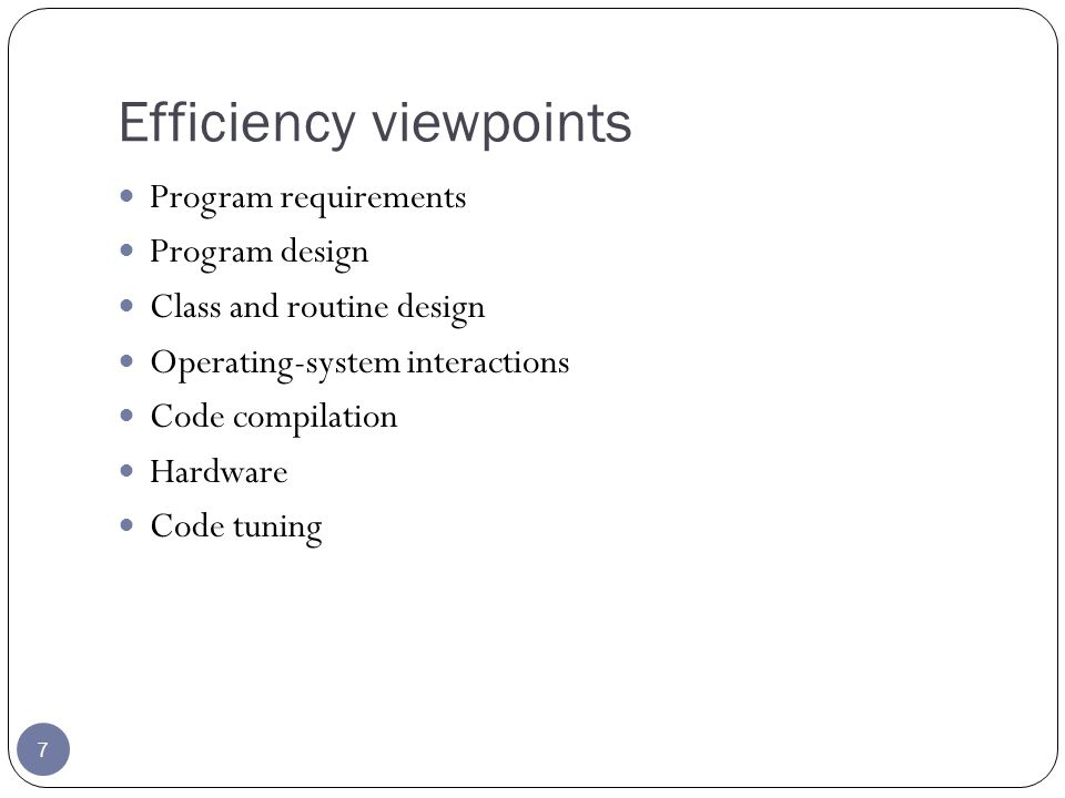 Efficiency viewpoints 7 Program requirements Program design Class and routine design Operating-system interactions Code compilation Hardware Code tuning